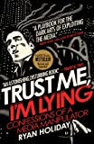 Trust Me, I'm Lying: Confessions of a Media Manipulator [Kindle Edition]