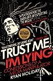 Trust Me, I'm Lying: Confessions of a Media Manipulator [Kindle Edition]
