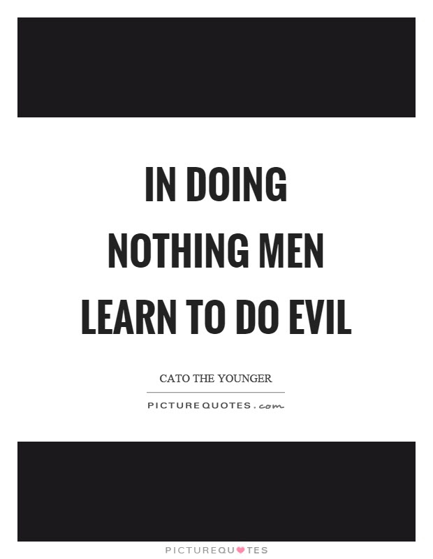 In Doing Nothing Men Learn To Do Evil Picture Quotes