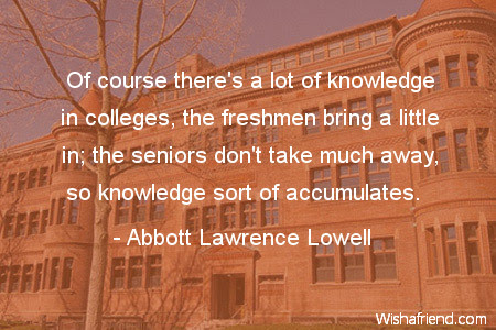Abbott Lawrence Lowell Quote Of Course Theres A Lot Of Knowledge