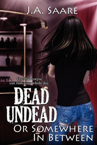 Dead, Undead, or Somewhere in Between by J A Saare