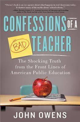 Confessions of a Bad Teacher: The Shocking Truth from the Front Lines of American Public Education
