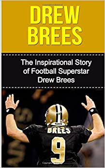 Amazon.com: Drew Brees: The Inspirational Story of Football Superstar Drew Brees Drew Brees