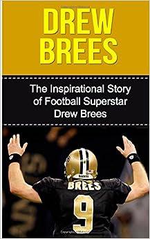 Amazon.com: Drew Brees: The Inspirational Story of Football Superstar Drew Brees Drew Brees