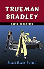 Trueman Bradley: Aspie Detective by Alexei Maxim Russell