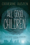 Title: All Good Children, Author: Catherine Austen