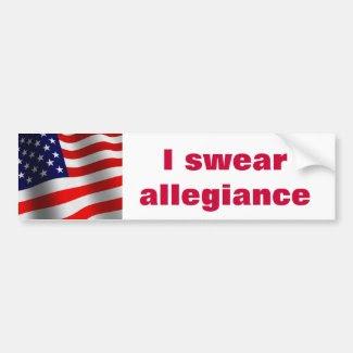 """""""I swear allegiance ..."""" Bumper Sticker"""