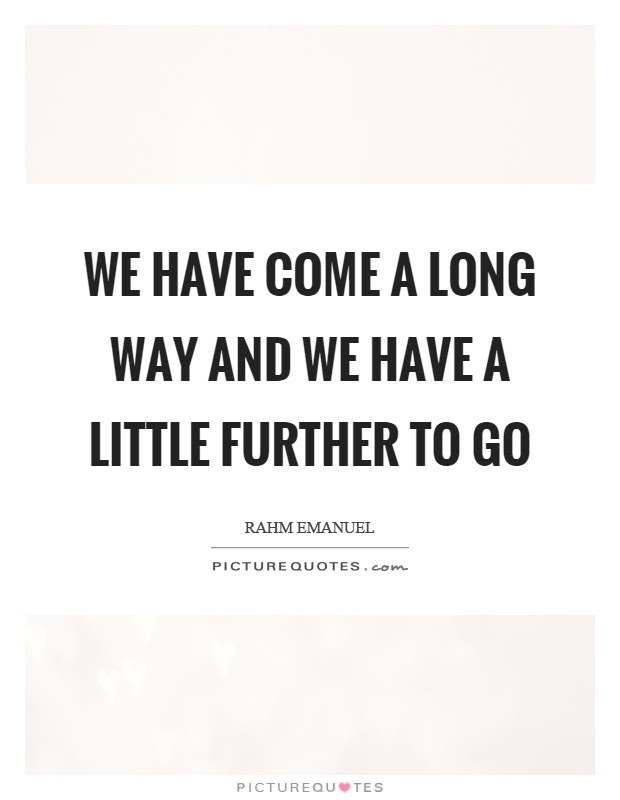 Quotes About Coming A Long Way 15 Quotes