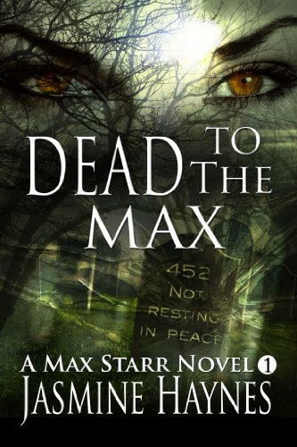 Dead to the Max (Max Starr Series, Book 1, a paranormal romance/mystery) by Jasmine Haynes