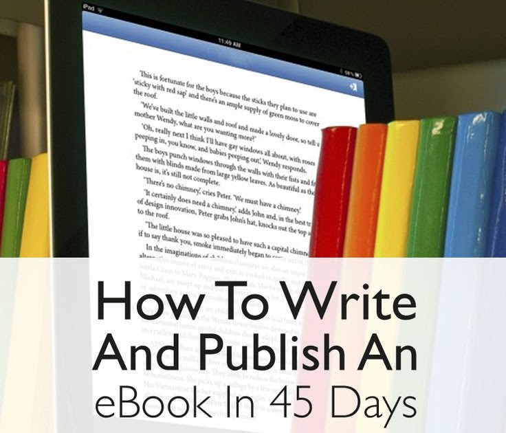 how to write and publish an ebook How to write and publish your own ebook in as little as 7 days page 2 and you will write and publish your book in 7 days or less.