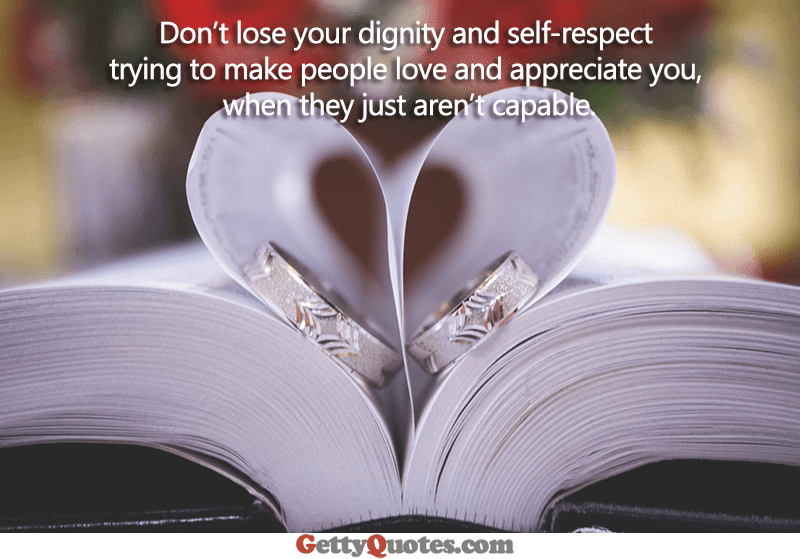 Do Not Lose Your Dignity And Self Respect All The Best Quotes At