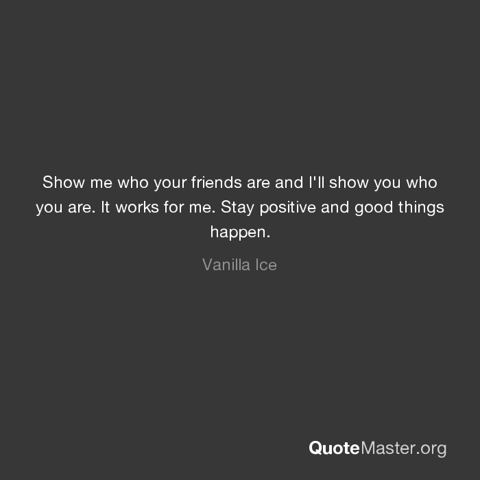 Show Me Who Your Friends Are And Ill Show You Who You Are It Works