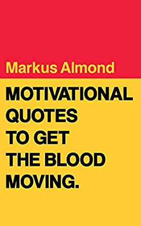 Motivational Quotes To Get The Blood Moving  Kindle