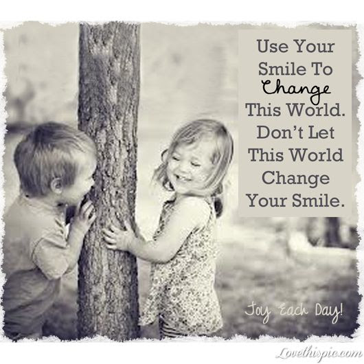Quote Use Your Smile To Change This World Dont Let This World