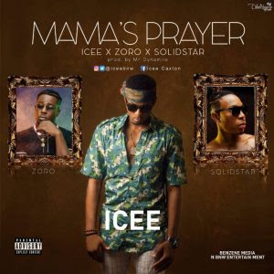 Download Music Mp3: Icee Ft Solid Star And Zoro – Mama's Prayer