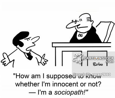 """""""How am I supposed to know whether I'm guilty or not? - I'm a sociopath!"""""""