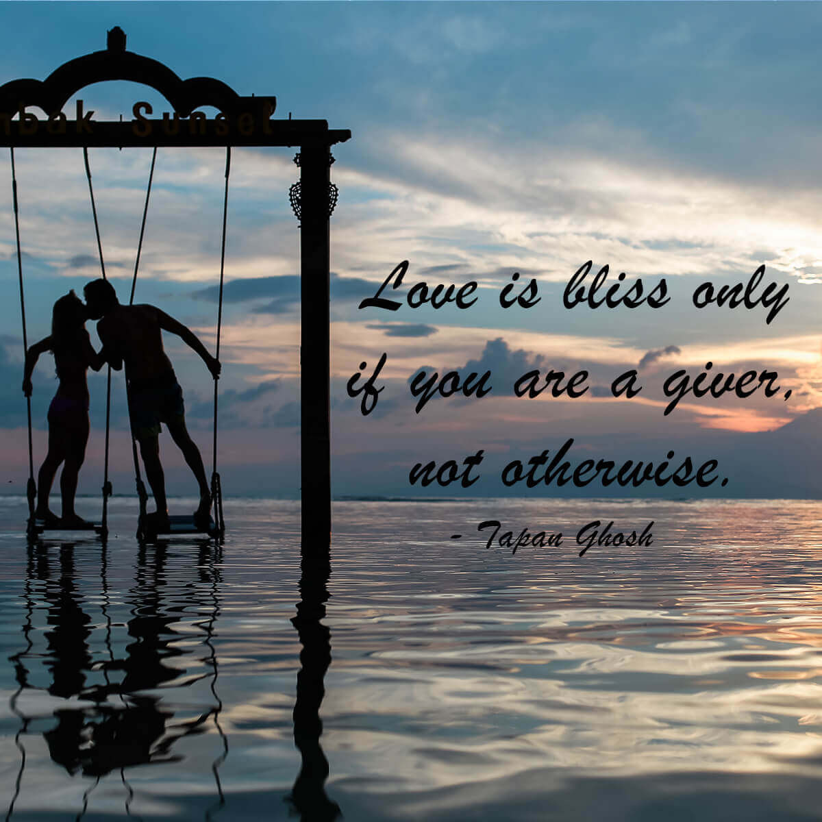 Love Is Bliss Only If You Are A Giver Not Otherwise Tapan Ghosh