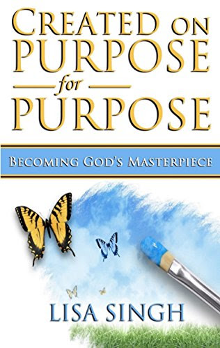 Created on Purpose for Purpose: Becoming God's Masterpiece