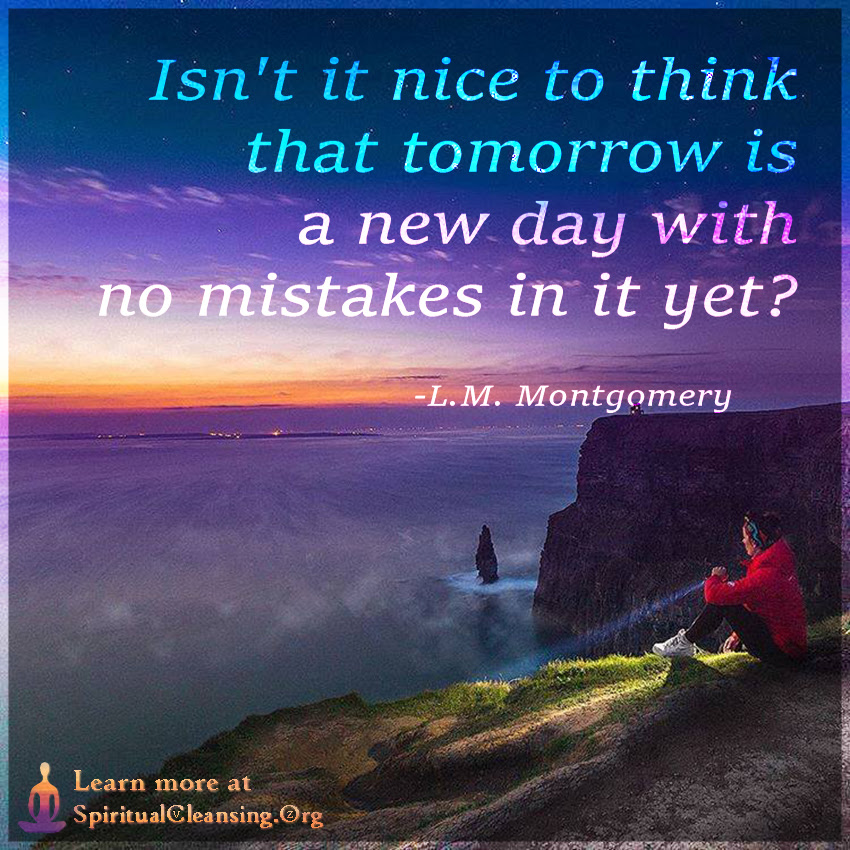 Isnt It Nice To Think That Tomorrow Is A New Day With No Mistakes