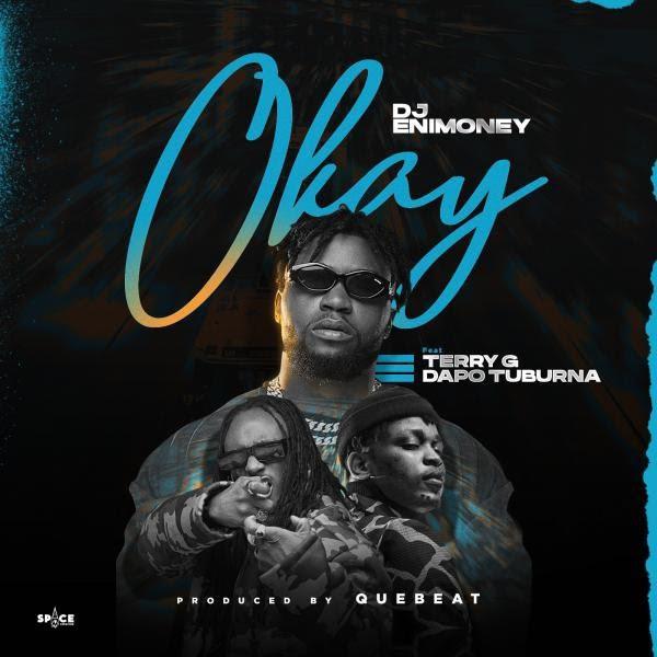 "Download Mp3: DJ Enimoney x Terry G x Dapo Tuburna – ""Okay"""