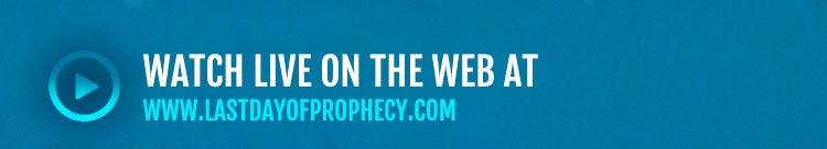 Watch Live on the web at www.lastdayofprophecy.com  Find resources and register your site at last day of prophecy.com/hostsite
