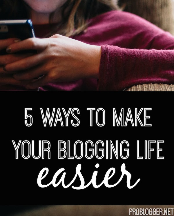 Blogging is serious business - and can take up much of your time! We share five ways you can make your blogging life easier.