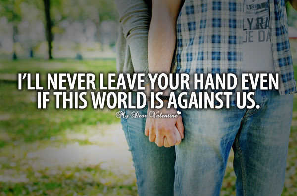 Ill Never Leave Your Hand Even If This World Is Against Us