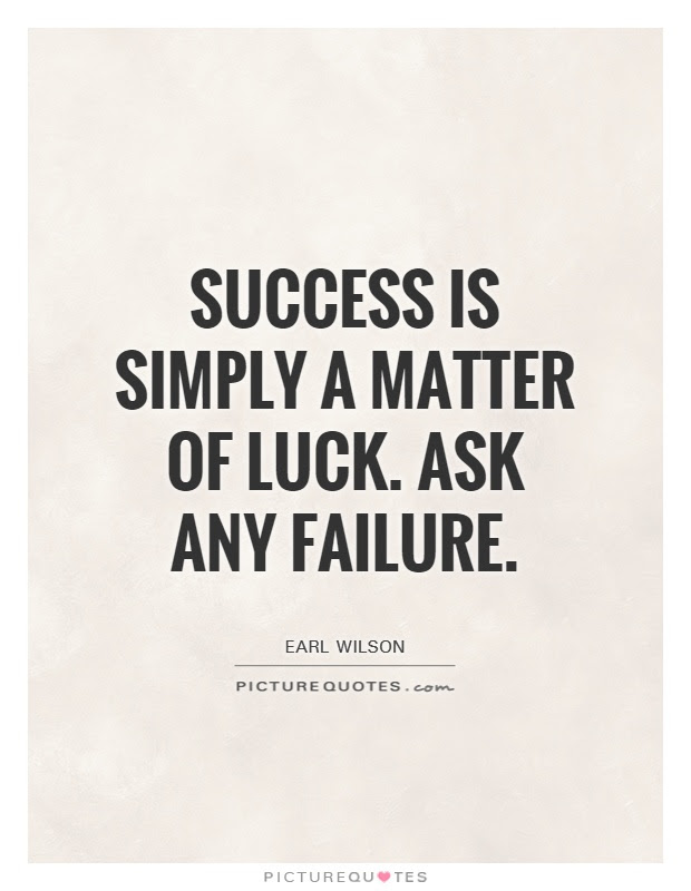 Success Is Simply A Matter Of Luck Ask Any Failure Picture Quotes