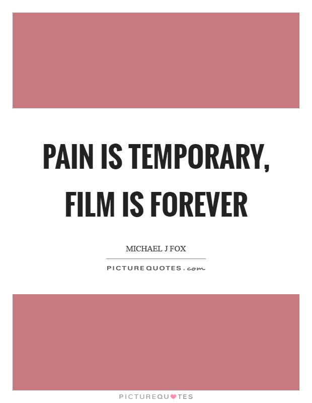 Pain Is Temporary Film Is Forever Picture Quotes