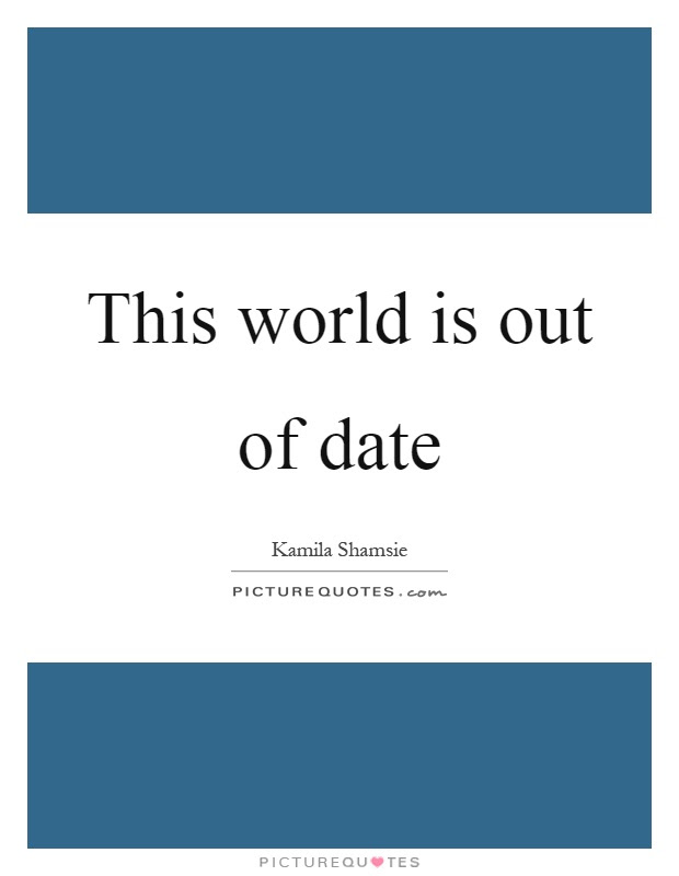This World Is Out Of Date Picture Quotes