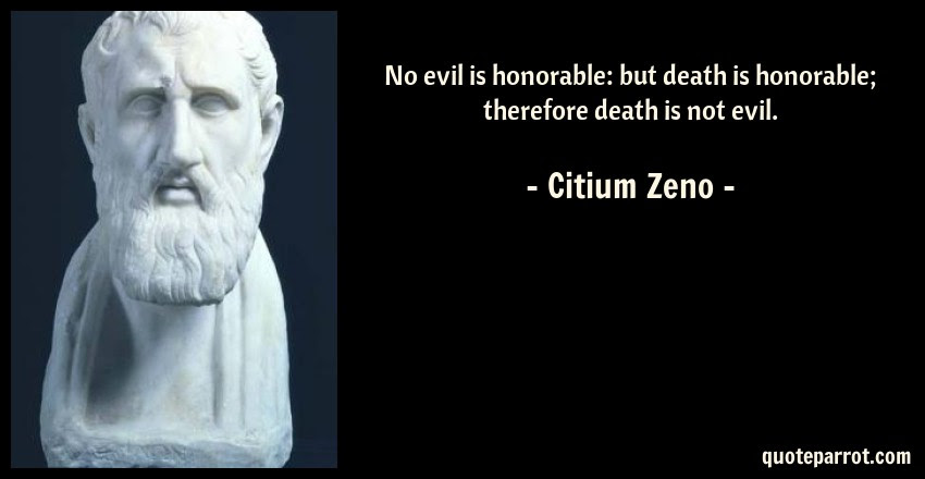 No Evil Is Honorable But Death Is Honorable Therefore By Citium