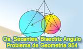 Problema de Geometría 954: Circunferencias Secantes, Secante, Cuerda Común, Bisectriz
