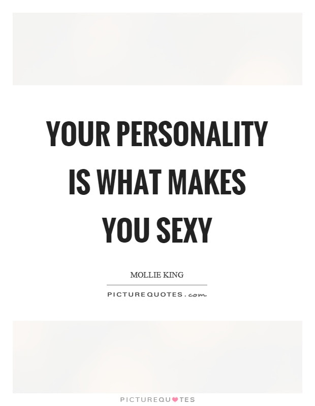 Your Personality Is What Makes You Sexy Picture Quotes
