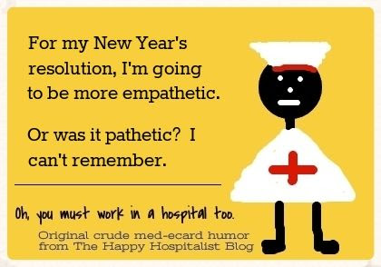 For my New Year's resolution, I'm going to be more empathetic.  Or was it pathetic?  I can't remember nurse ecard humor photo.