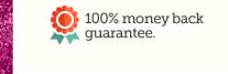 100% money back guarantee.