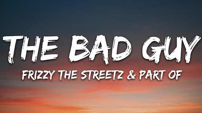 Frizzy The Streetz & Part Of - The Bad Guy (Lyrics)