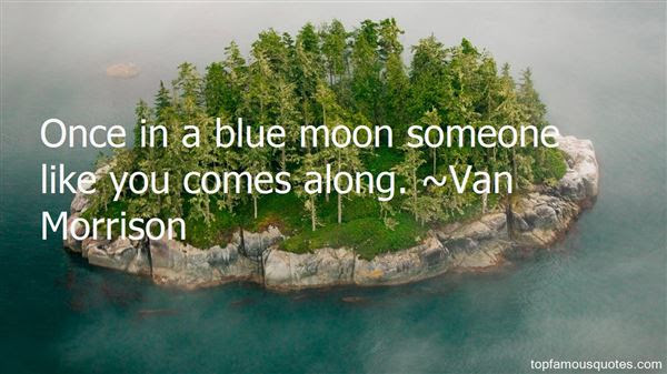 Once In A Blue Moon Quotes Best 6 Famous Quotes About Once In A