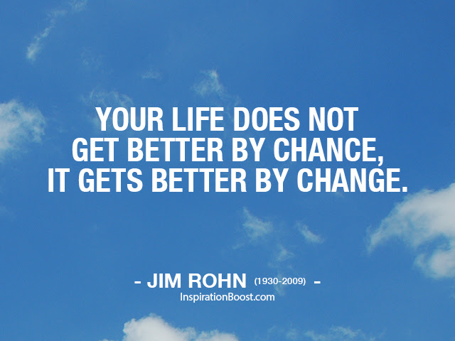 Jim Rohn Life Change Quotes Your life does not get better by chance, it gets better by change.
