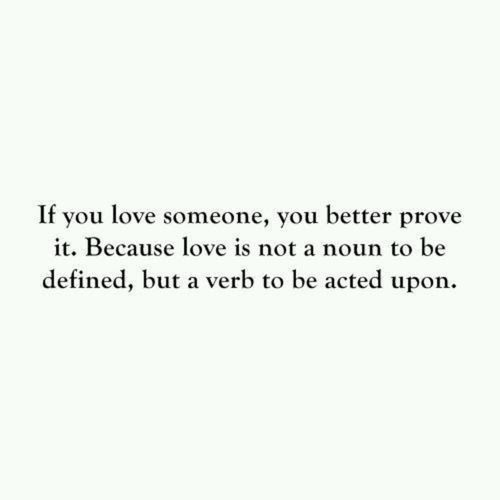 Love Love Quotes Actions Actions Speak Louder Than Words Prove It