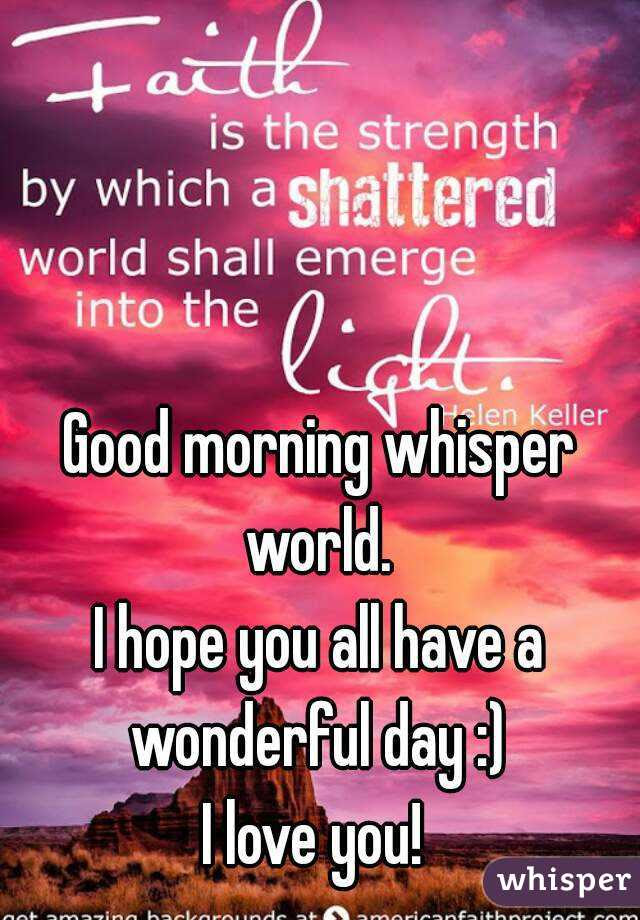 Good Morning Whisper World I Hope You All Have A Wonderful Day I