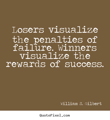 Success Quote Losers Visualize The Penalties Of Failure Winners