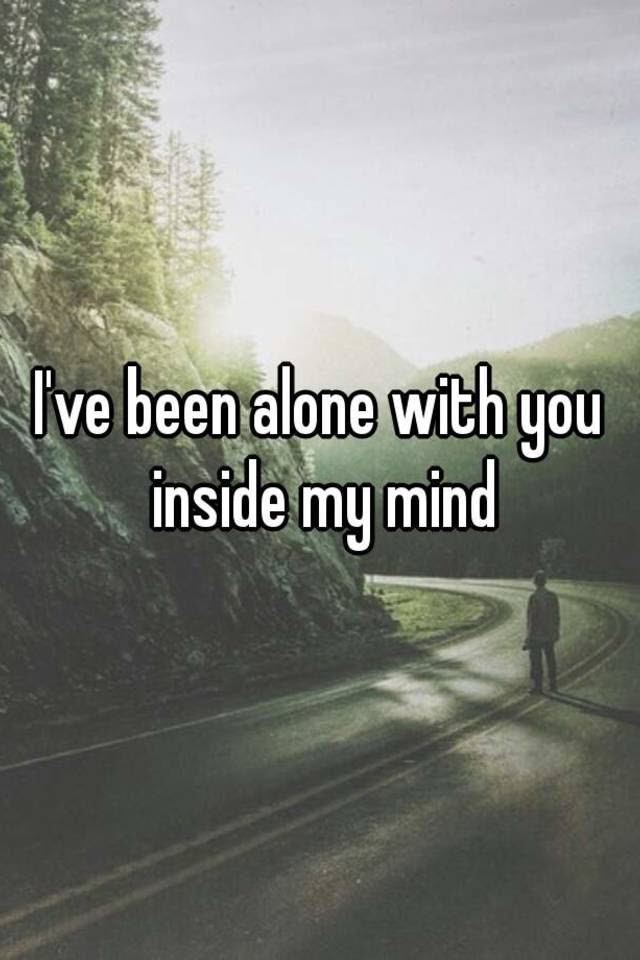 Ive Been Alone With You Inside My Mind