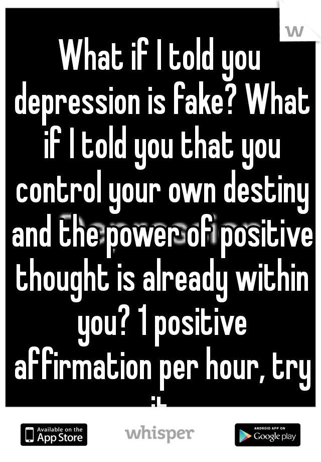 What If I Told You Depression Is Fake What If I Told You That You