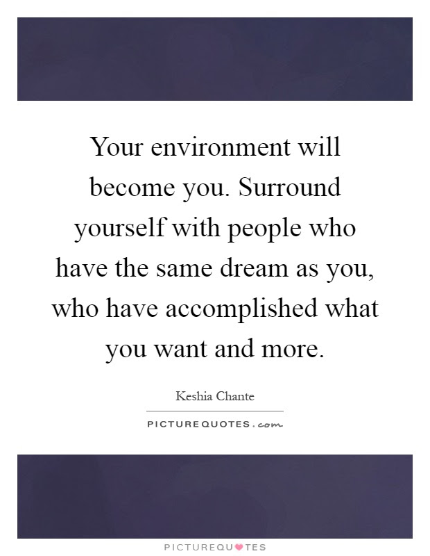 Your Environment Will Become You Surround Yourself With People