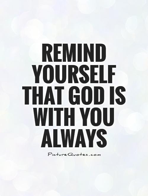 Remind Yourself That God Is With You Always Picture Quotes