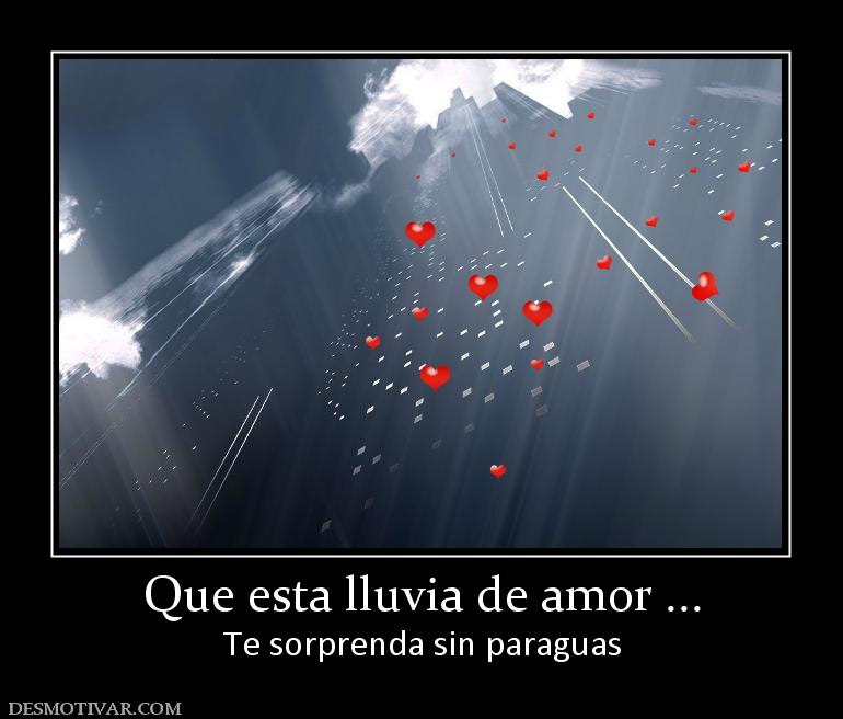 Desmotivaciones Que Esta Lluvia De Amor Te Sorprenda Sin Paraguas