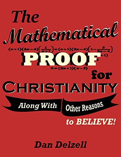 The Mathematical Proof for Christianity: Along With Other Reasons to Believe!