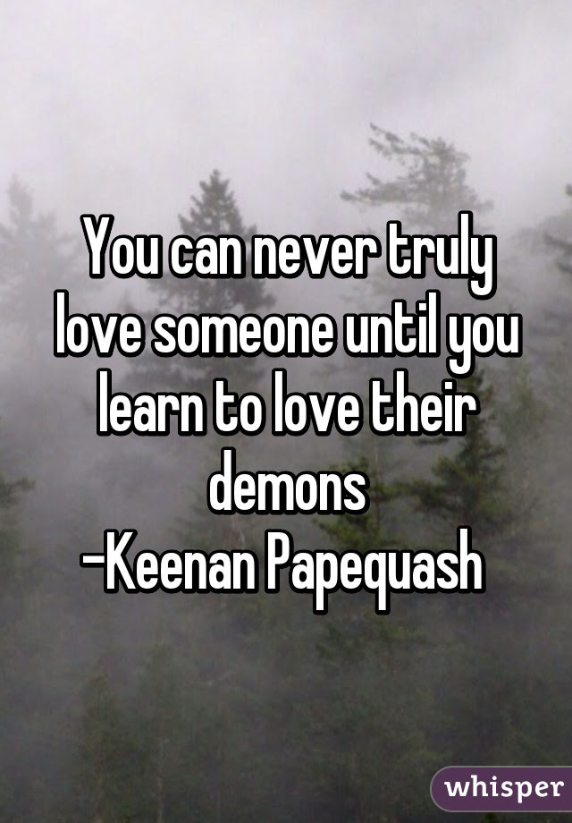You Can Never Truly Love Someone Until You Learn To Love Their