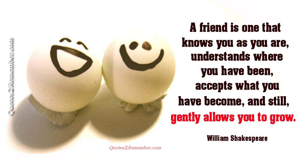 A Friend Is One That Knows Quotes 2 Remember