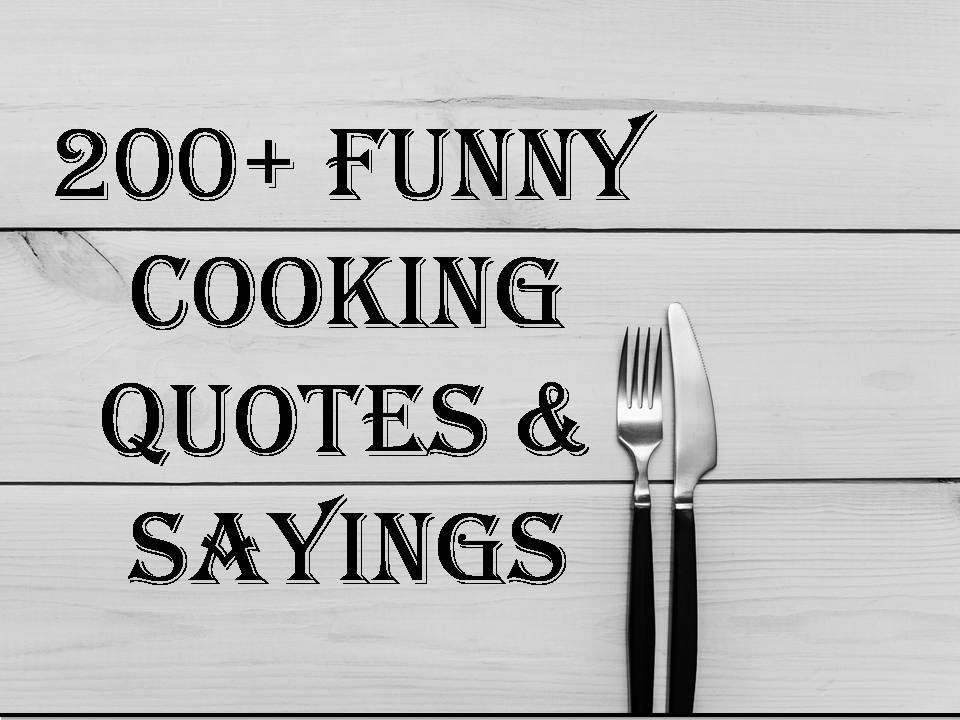 200 Funny Cooking Quotes Sayings